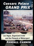 Caesars Palace Grand Prix: Las Vegas, Organized Crime and the Pinnacle of Motorsport