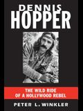 Dennis Hopper: The Wild Ride of a Hollywood Rebel