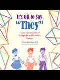 It's OK to Say They: Tips for Educator Allies of Transgender and Nonbinary Students