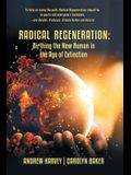 Radical Regeneration: Birthing the New Human in the Age of Extinction