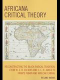 Africana Critical Theory: Reconstructing the Black Radical Tradition, from W.E.B.DuBois and C.L.R. James to Frantz Fanon and Amilcar Cabral