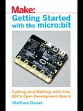 Getting Started with the Micro: Bit: Coding and Making with the Bbc's Open Development Board