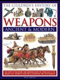 The Children's History of Weapons: Ancient & Modern: The Story of Weaponry and Warfare from the Stone Age to the Present Day, Shown in Over 400 Illust