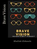 Brave Vision - You Have to See It to Build It