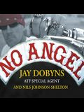 No Angel Lib/E: My Harrowing Undercover Journey to the Inner Circle of the Hells Angels
