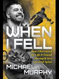 When I Fell: How I Rerouted My Life and Found Strength in a Severed Spine