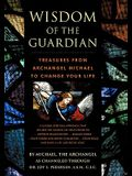 Wisdom of the Guardian: Treasures from Archangel Michael to Change Your Life