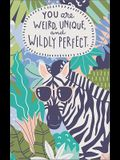 You Are Weird, Unique, and Wildly Perfect: Write Now Journal