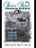 Senior Adult Program Builder No. 3: Resources for Fellowship, Inspiration, & Outreach