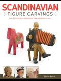 Scandinavian Figure Carving: From Viking Times to Doderhultam, Trygg, and Modern Carvers