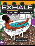 Exhale: A Self Care Coloring Book - Celebrating Black Women, Brown Women and Good Vibes