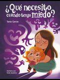 ¿Qué Necesito Cuando Tengo Miedo? / What Do I Need When Im Afraid?