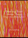 Drawing Your Stress Away: A Draw-It-Yourself Coloring Book