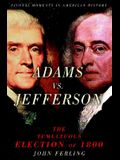 Adams vs. Jefferson: The Tumultuous Election of 1800 (Pivotal Moments in American History Series)