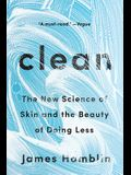 Clean: The New Science of Skin and the Beauty of Doing Less
