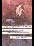 Who Invented Oscar Wilde?: The Photograph at the Center of Modern American Copyright