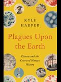 Plagues Upon the Earth: Disease and the Course of Human History