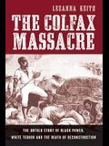Colfax Massacre: The Untold Story of Black Power, White Terror, and the Death of Reconstruction