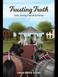 Trusting Truth: Faith, Family, Friends & Horses