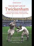 The Secret Life of Twickenham: The Story of Rugby Union's Iconic Fortress, the Players, Staff and Fans