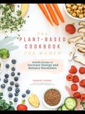 The Plant Based Cookbook for Women: Simple, Healthy Recipes to Increase Energy and Balance Hormones