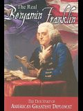 The Real Benjamin Franklin (American Classic Series)