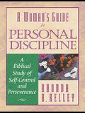 A WomanÂ's Guide to Personal Discipline: A Biblical Study of Self-Control and Perseverance (Woman's Guides)