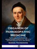 Organon of Homoeopathic Medicine: The Classic Guide Book for Understanding Homeopathy - the Fifth and Sixth Edition Texts, with Notes