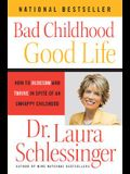Bad Childhood - Good Life: How to Blossom and Thrive in Spite of an Unhappy Childhood