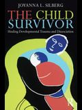 The Child Survivor: Healing Developmental Trauma and Dissociation