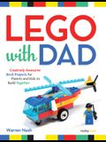 Lego(r) with Dad: Creatively Awesome Brick Projects for Parents and Kids to Build Together