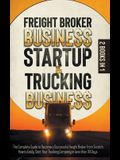 Freight Broker Business Startup & Trucking Business: The Complete Guide to Become a Successful Freight Broker from Scratch. How to Easily Start Your T