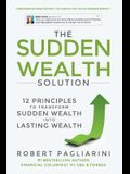 The Sudden Wealth Solution: 12 Principles to Transform Sudden Wealth Into Lasting Wealth