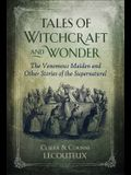 Tales of Witchcraft and Wonder: The Venomous Maiden and Other Stories of the Supernatural