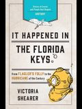 It Happened in the Florida Keys: Stories of Events and People that Shaped History, Second Edition