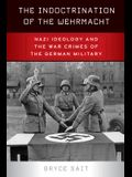 The Indoctrination of the Wehrmacht: Nazi Ideology and the War Crimes of the German Military