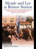 Meade and Lee at Bristoe Station: The Problems of Command and Strategy After Gettysburg, from Brandy Station to the Buckland Races, August 1 to Octobe