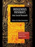 Indigenous Pathways Into Social Research: Voices of a New Generation