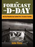 Forecast for D-Day: And the Weatherman Behind Ike's Greatest Gamble