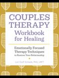 Couples Therapy Workbook for Healing: Emotionally Focused Therapy Techniques to Restore Your Relationship