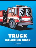 Truck Coloring Book: 100 Coloring Pages with Firetrucks, Monster Trucks, Garbage Trucks, Dump Trucks and more; for Boys, Girls, Kids, Toddl