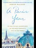 A Paris Year: My Day-To-Day Adventures in the Most Romantic City in the World