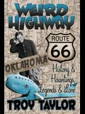 Weird Highway: Oklahoma: Route 66 History and Hauntings, Legends and Lore