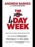 The 4 Day Week: How the Flexible Work Revolution Can Increase Productivity, Profitability and Wellbeing, and Help Create a Sustainable