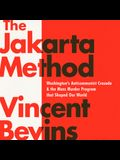 The Jakarta Method Lib/E: Washington's Anticommunist Crusade and the Mass Murder Program That Shaped Our World