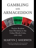 Gambling with Armageddon: Nuclear Roulette from Hiroshima to the Cuban Missile Crisis, 1945-1962