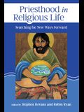 Priesthood in Religious Life: Searching for New Ways Forward