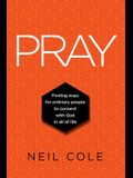 Pray: Finding Ways For Ordinary People To Connect With God In All Of Life