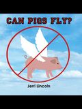 Can Pigs Fly?