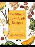 15-Minute Low-Carb Recipes: Instant Recipes for Dinners, Desserts, and More!